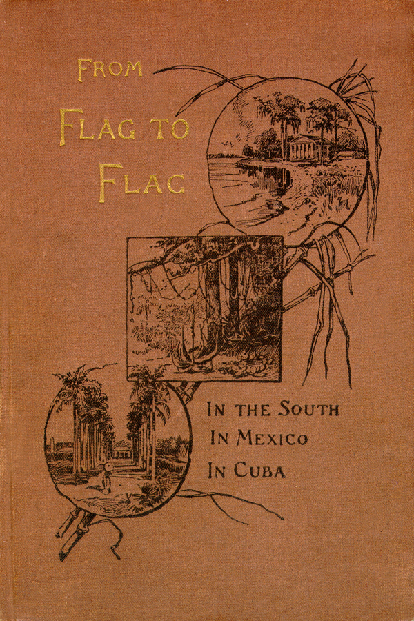 From Flag to Flag: A Woman's Adventures and Experiences in the South During the War, in Mexico, and in Cuba.