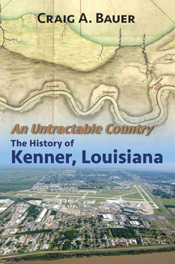 An Untractable Country: The History Of Kenner, Louisianaby Craig A. Bauer1st ed. Lafayette, Louisiana: University of Louisiana at Lafayette Press, n.d, 2007, 326 pp.