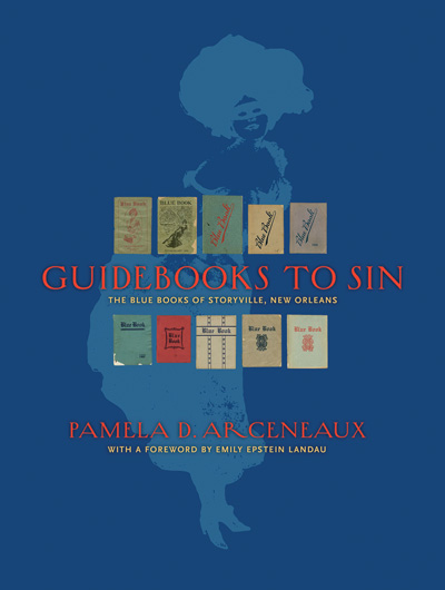 "Guidebooks to Sin: The Blue Books of Storyville, New Orleansby Pamela D. Arceneaux with a foreword by Emily Epstein LandauThe Historic New Orleans Collection 2017 • hardcover • 9"" × 12""160 pp. • 320 color images"